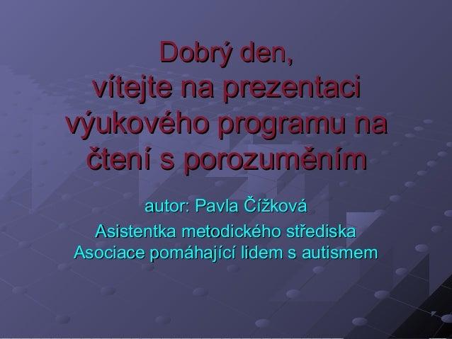 Dobrý den,Dobrý den, vítejte na prezentacivítejte na prezentaci výukového programu navýukového programu na čtení s porozum...