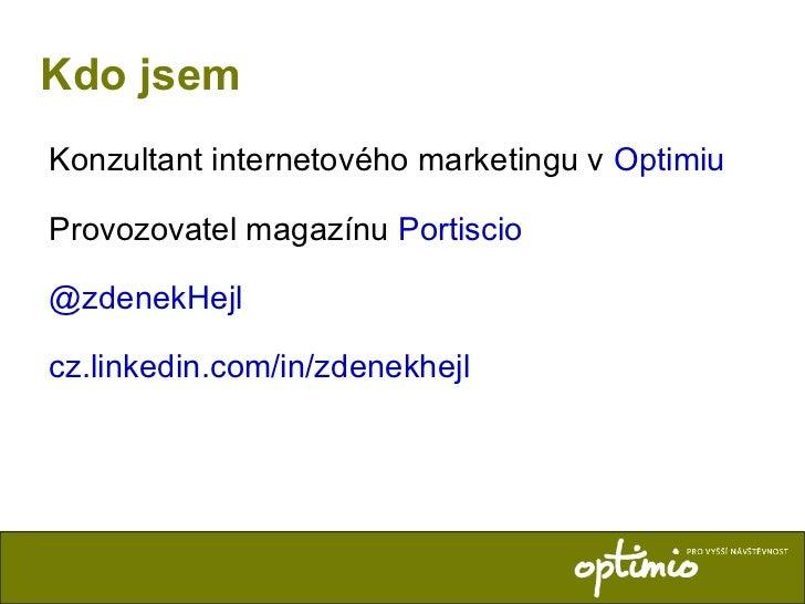 Kdo jsem <ul><li>Konzultant internetového marketingu v  Optimiu