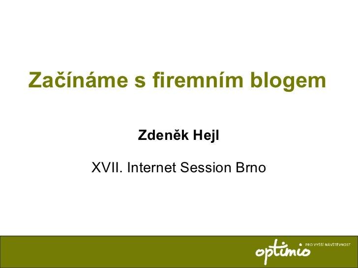 Začínáme s firemním blogem Zdeněk Hejl XVII. Internet Session Brno