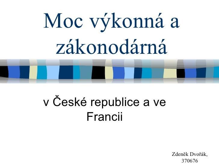 Moc výkonná a zákonodárnáv České republice a ve       Francii                         Zdeněk Dvořák,                      ...