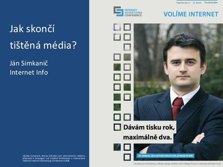 Ján Simkanič Internet Info Jak skončí  tištěná média? Ukázka kampaně, kterou Sdružení pro internetovou reklamu připravilo ...