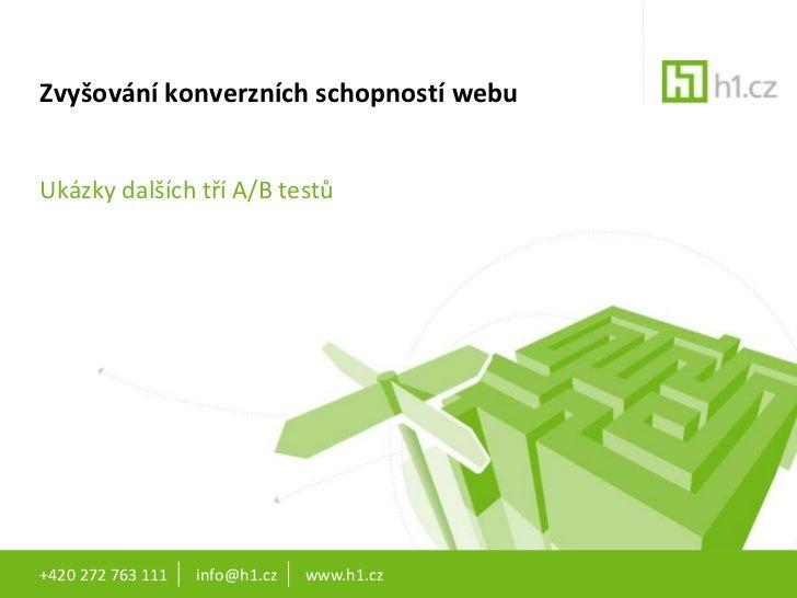 Zvyšování konverzních schopností webu<br />Ukázky dalších tří A/B testů<br />+420 272 763 111       info@h1.cz       www.h...