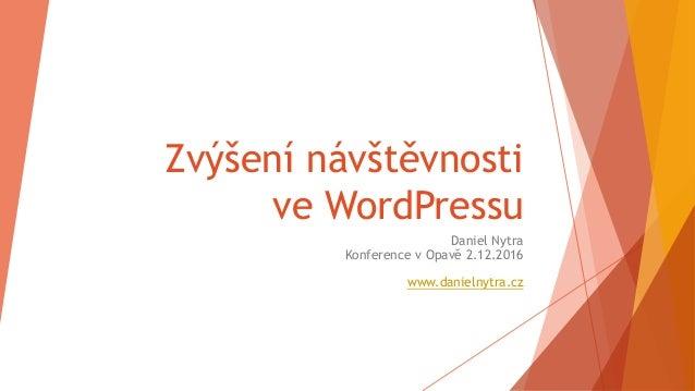 Zvýšení návštěvnosti ve WordPressu Daniel Nytra Konference v Opavě 2.12.2016 www.danielnytra.cz