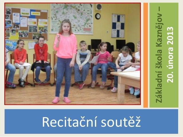 Recitační soutěž                   Základní škola Kaznějov –                        20. února 2013