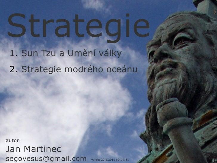 Strategie  1. Sun Tzu a Umění války  2. Strategie modrého oceánu     autor: Jan Martinec segovesus@gmail.com
