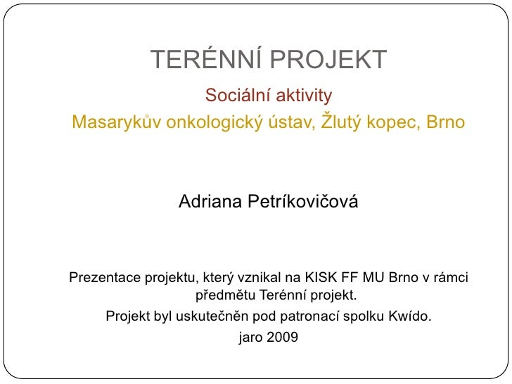 TERÉNNÍ PROJEKT               Sociální aktivity Masarykův onkologický ústav, Žlutý kopec, Brno                    Adriana ...