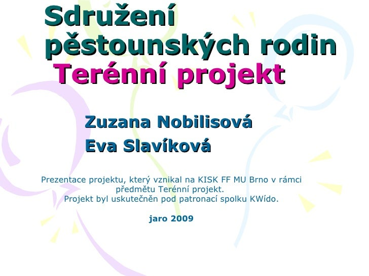 Sdružení pěstounských rodin  Terénní projekt  Zuzana Nobilisová Eva Slavíková Prezentace projektu, který vznikal na KISK...