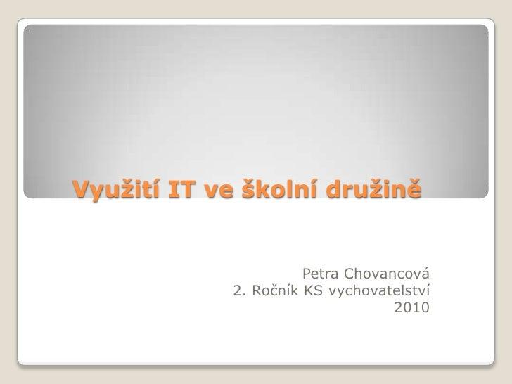Využití IT ve školní družině<br />Petra Chovancová<br />2. Ročník KS vychovatelství<br />2010<br />