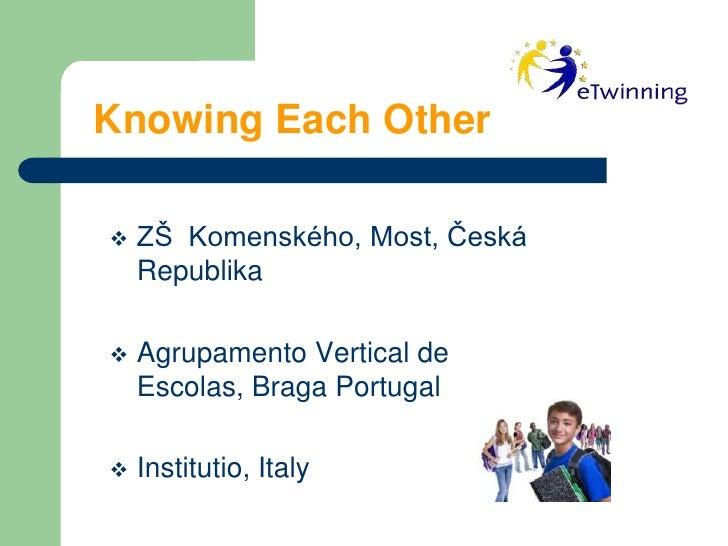 Knowing Each Other<br /><ul><li>ZŠ  Komenského, Most, Česká Republika