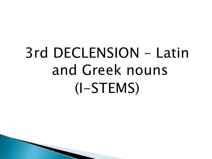 3rd DECLENSION – Latin and Greek nouns<br />(I-STEMS)<br />