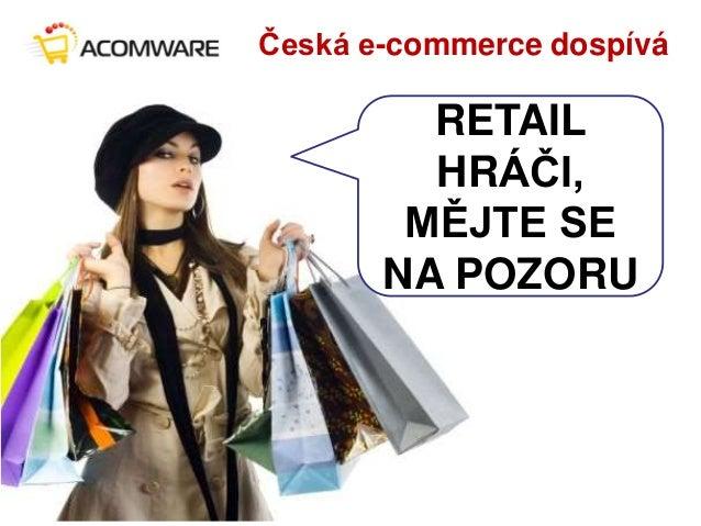 RETAIL HRÁČI, MĚJTE SE NA POZORU Česká e-commerce dospívá