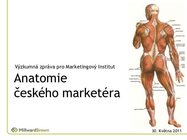 Výzkumná zpráva pro Marketingový Institut<br />Anatomiečeského marketéra<br />30. Května 2011<br />