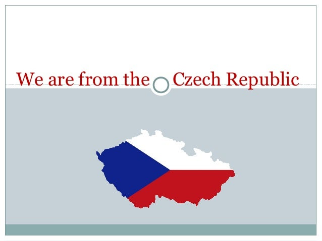 We are from the Czech Republic