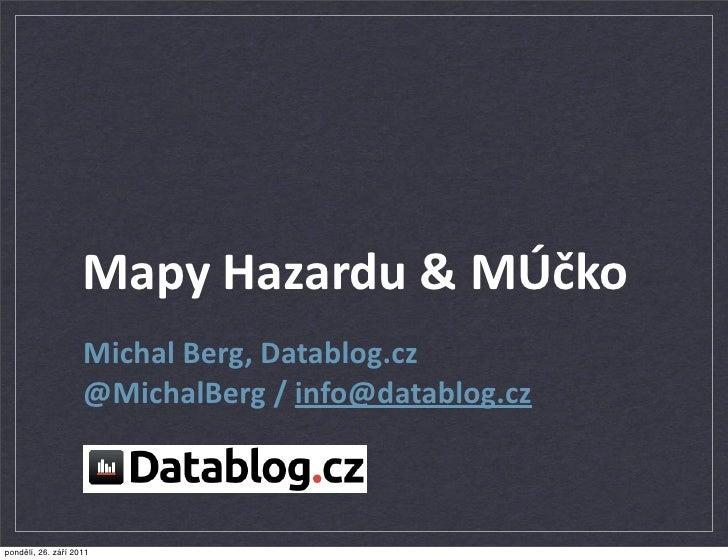Mapy Hazardu & MÚčko                    Michal Berg, Datablog.cz                    @MichalBerg / info@datablog.czp...
