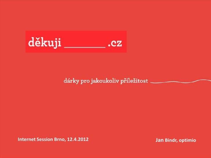 Internet Session Brno, 12.4.2012   Jan Bindr, optimio