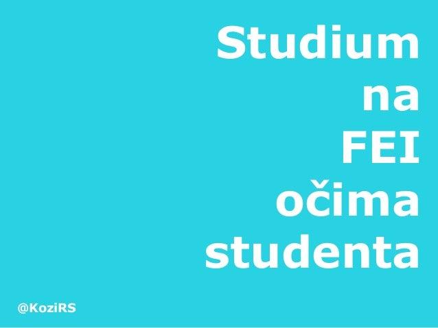 Studium                     na                    FEI                 očima              studenta @KoziRS