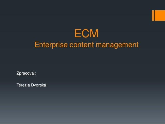 ECM Enterprise content management Zpracoval: Terezia Dvorská