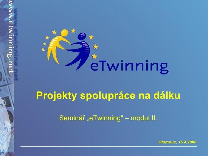"""Projekty spolupráce na dálku Seminář """"eTwinning"""" – modul II."""