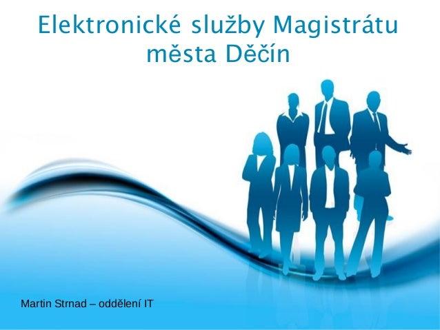 Elektronické služby Magistrátu            města DěčínMartin Strnad – oddělení IT Free Powerpoint Templates                ...