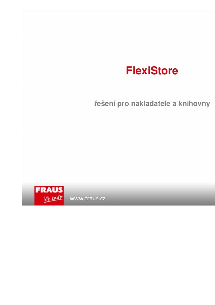 FlexiStore        řešení pro nakladatele a knihovnywww.fraus.cz                                www.flexilearn.cz
