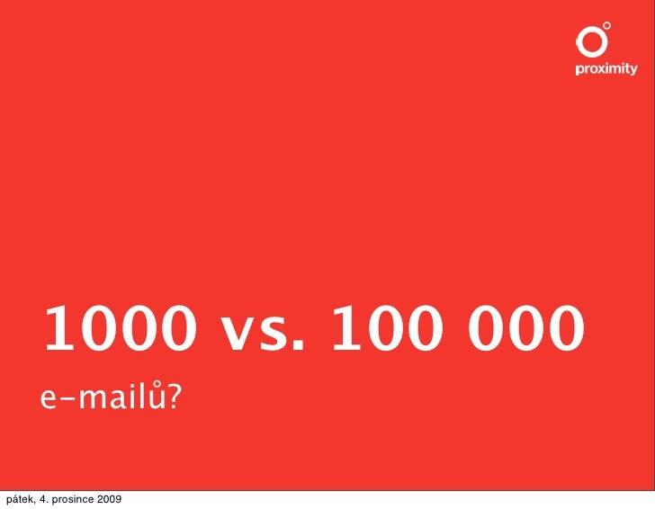 1000 vs. 100 000       e-mail!?  pátek, 4. prosince 2009