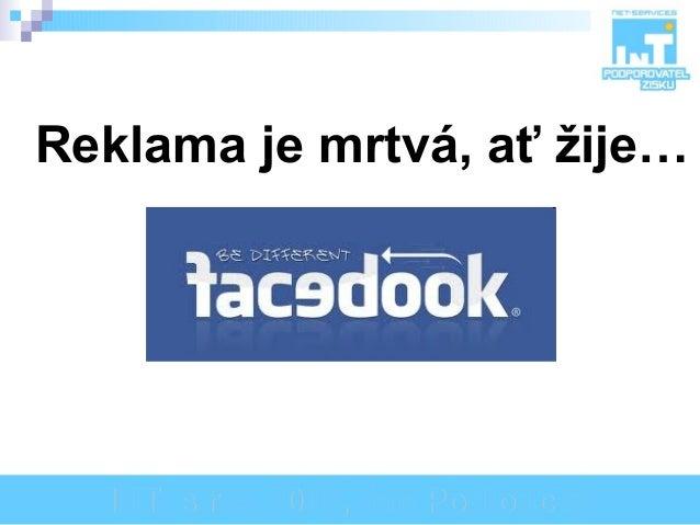 Reklama je mrtvá, ať žije…  aneb přimějte lidi, aby o Vás mluvili... INT, s.r.o. 2013, Jan Podloucký