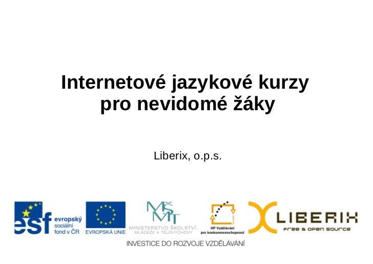 Internetové jazykové kurzy     pro nevidomé žáky         Liberix, o.p.s.
