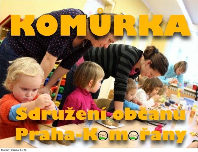 KOMŮRKA Sdružení občanů Praha-K m řany Monday, October 14, 13