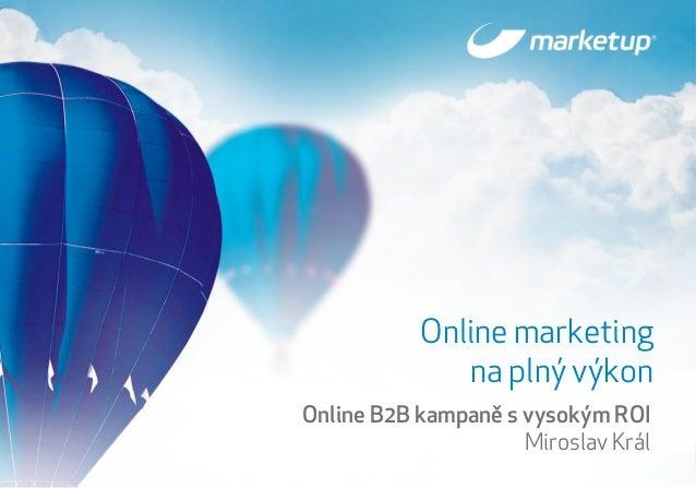 Když chcete být nejlepší 1 Online B2B kampaně s vysokým ROI Miroslav Král Online marketing na plný výkon