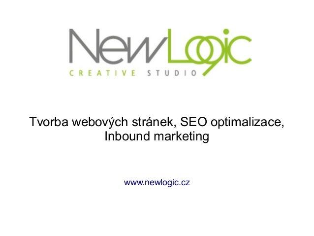 Tvorba webových stránek, SEO optimalizace,           Inbound marketing               www.newlogic.cz