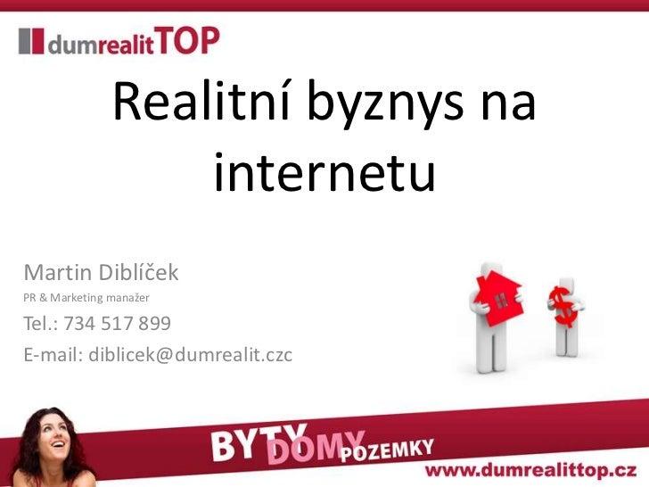 Realitní byznys na                   internetuMartin DiblíčekPR & Marketing manažerTel.: 734 517 899E-mail: diblicek@dumre...