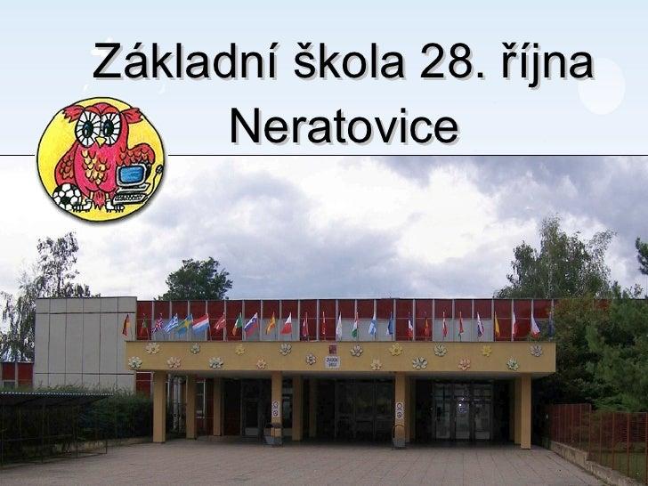 Základní škola 28. října Neratovice Our presentation