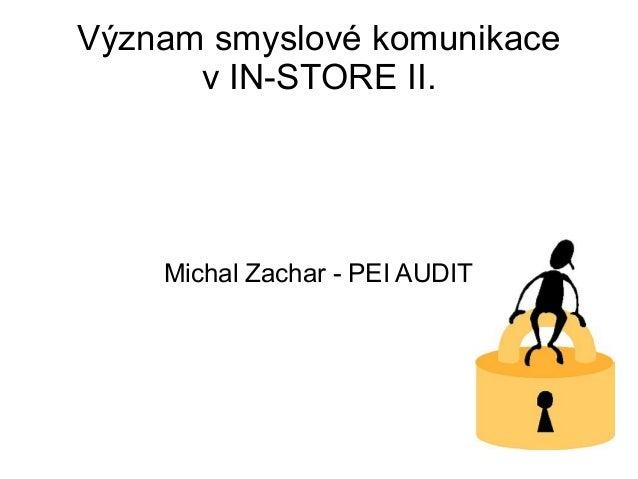 Význam smyslové komunikace      v IN-STORE II.    Michal Zachar - PEI AUDIT