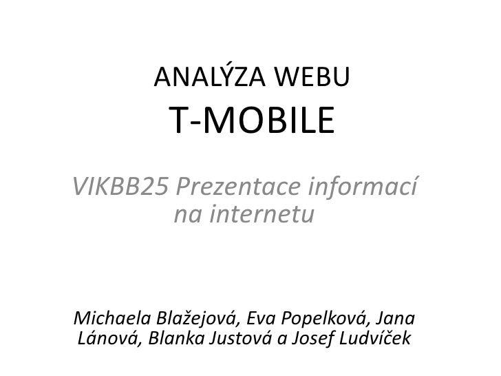 ANALÝZA WEBU          T-MOBILEVIKBB25 Prezentace informací        na internetuMichaela Blažejová, Eva Popelková, JanaLánov...