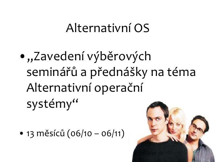 """Alternativní OS<br />""""Zavedení výběrových seminářů a přednášky na téma Alternativní operační systémy""""<br />13 měsíců (06/1..."""