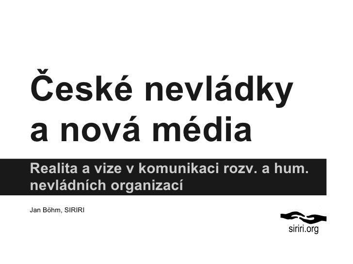 České nevládkya nová médiaRealita a vize v komunikaci rozv. a hum.nevládních organizacíJan Böhm, SIRIRI