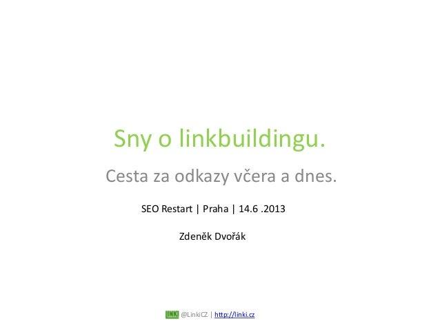 Sny o linkbuildingu.Cesta za odkazy včera a dnes.@LinkiCZ   http://linki.czSEO Restart   Praha   14.6 .2013Zdeněk Dvořák