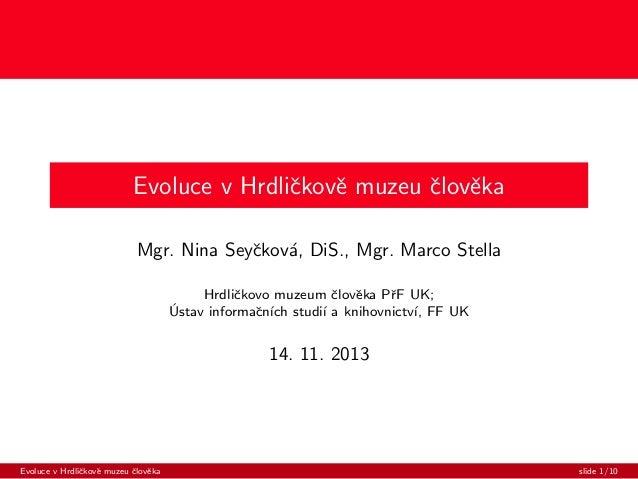 Evoluce v Hrdliˇkovˇ muzeu ˇlovˇka c e c e Mgr. Nina Seyˇkov´, DiS., Mgr. Marco Stella c a Hrdliˇkovo muzeum ˇlovˇka PˇF U...