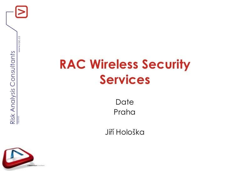 RAC WirelessSecurityServices<br />Date<br />Praha<br />Jiří Hološka<br />
