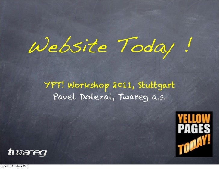 Website Today !                         YPT! Workshop 2011, Stuttgart                          Pavel Dolezal, Twareg a.s.s...