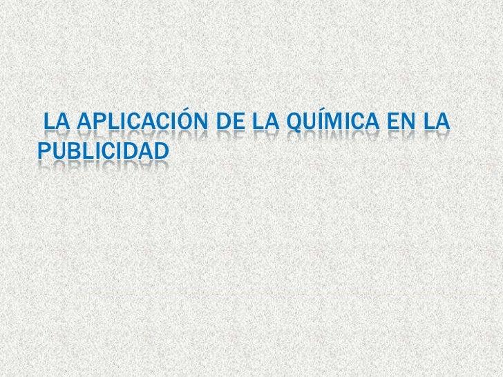 LA APLICACIÓN DE LA QUÍMICA EN LAPUBLICIDAD