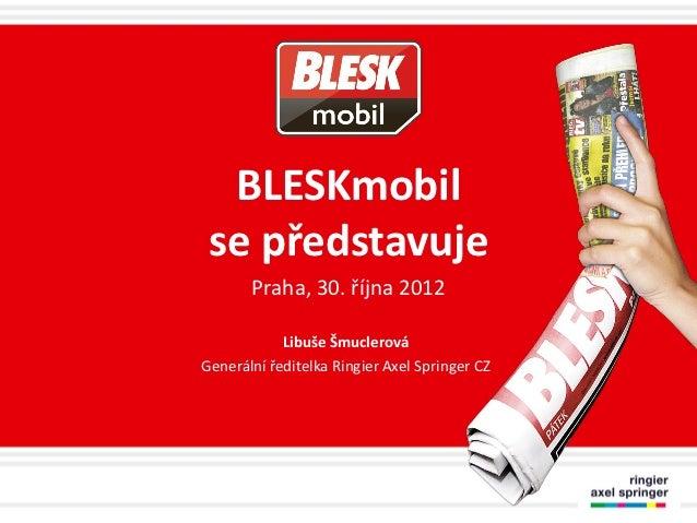 BLESKmobil se představuje       Praha, 30. října 2012            Libuše ŠmuclerováGenerální ředitelka Ringier Axel Springe...