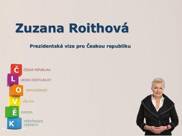 Zuzana Roithová Prezidentská vize pro Českou republiku