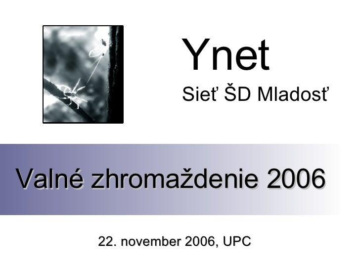 Ynet                  Sieť ŠD Mladosť    Valné zhromaždenie 2006        22. november 2006, UPC