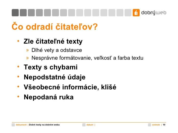 Čo odradí čitateľov? <ul><li>Zle čitateľné texty </li></ul><ul><ul><li>Dlhé vety a odstavce </li></ul></ul><ul><ul><li>Nes...