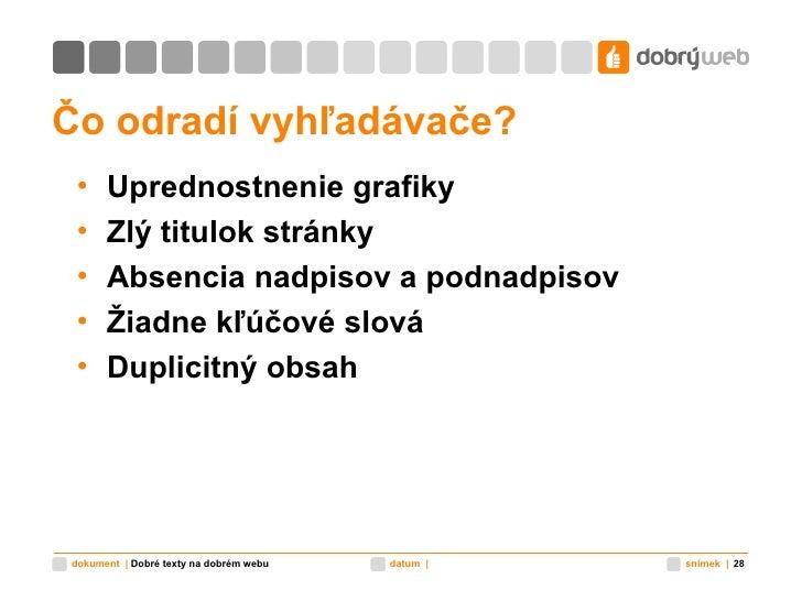Čo odradí vyhľadávače? <ul><li>Uprednostnenie grafiky </li></ul><ul><li>Zlý titulok stránky </li></ul><ul><li>Absencia nad...