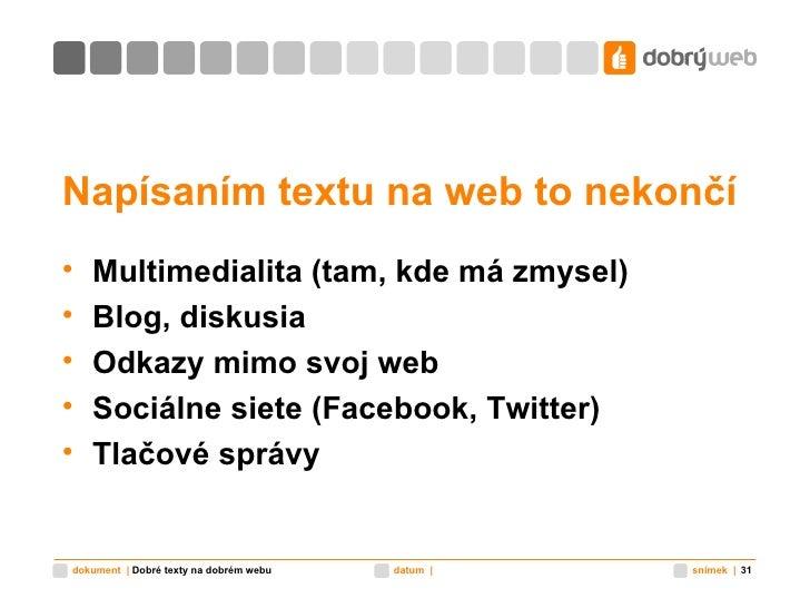 Napísaním textu na web to nekončí <ul><li>Multimedialita (tam, kde má zmysel) </li></ul><ul><li>Blog, diskusia </li></ul><...