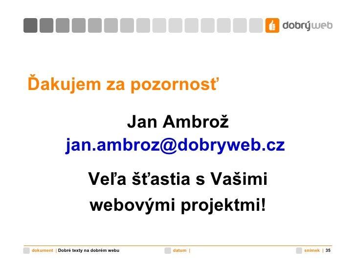 Ďakujem za pozornosť <ul><li>Jan Ambrož </li></ul><ul><li>[email_address]     </li></ul><ul><li>Veľa šťastia s Vašimi </li...