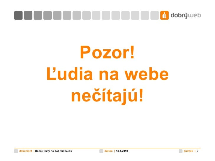 Pozor! Ľudia na webe nečítajú! 9.11.2009 Dobré texty na dobrém webu