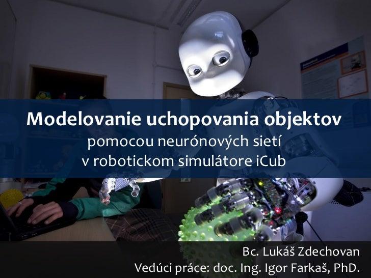 Modelovanie uchopovania objektov      pomocou neurónových sietí     v robotickom simulátore iCub                          ...